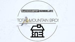 Backcountry Burrrlapz | Total Mountain Bro!