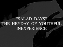 Sights and Sounds of the Salad Days