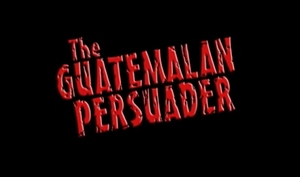 I Watched Guatemalan Persuader for the First Time